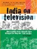 India On Television : How Satellite News Channels Have Changed The Way We Think And Act