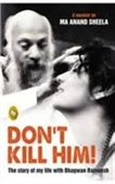 Dont Kill Him! : The Story of My Life With Bhagwan Rajneesh