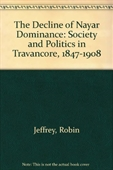 The Decline of Nair Dominance : Society And Politics in Travancore 1847-1908