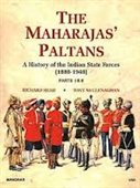 The Maharajas Paltans : A History of The Indian State Forces (1888-1948) Parts I & II