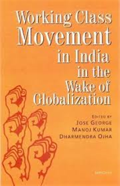 Working Class Movement In India In The Wake of Globalization
