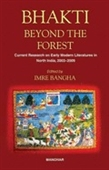 Bhakti Beyond The Forest : Current Research on Early Modern Literatures in North India, 2003-2009