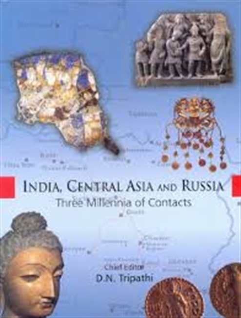 India Central Asia And Russia : Three Millennia of Contacts