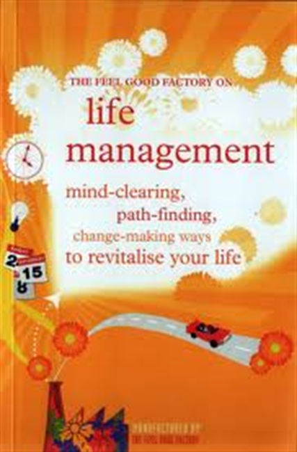 The Feel Good Factory On Life Management : Mind-Clearing, Path-Finding, Change-Making Ways To Revitalise Your Life