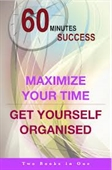60 Minutes Success : Maximise Your Time + Get Organised