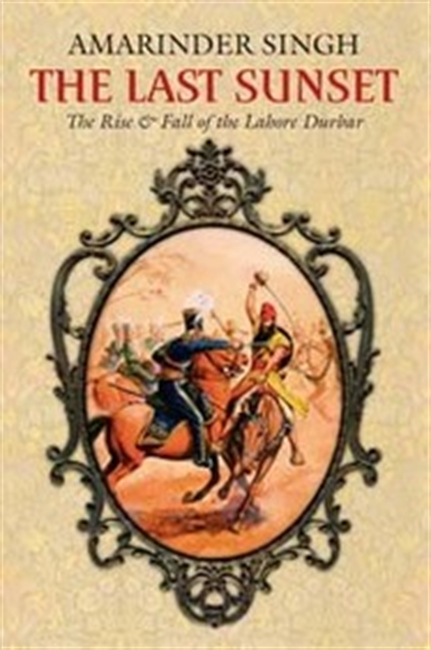 The Last Sunset: The Rise and Fall of the Lahore Durbar (Roli Books)