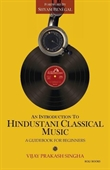 An Introduction to Hindustani Classical Music : A Guide Book For Beginners