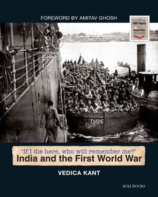 If I Die Here Who Will Remember Me: India and the First World War