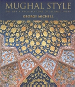 Mughal Style : The Art & Architecture Of Islamic India