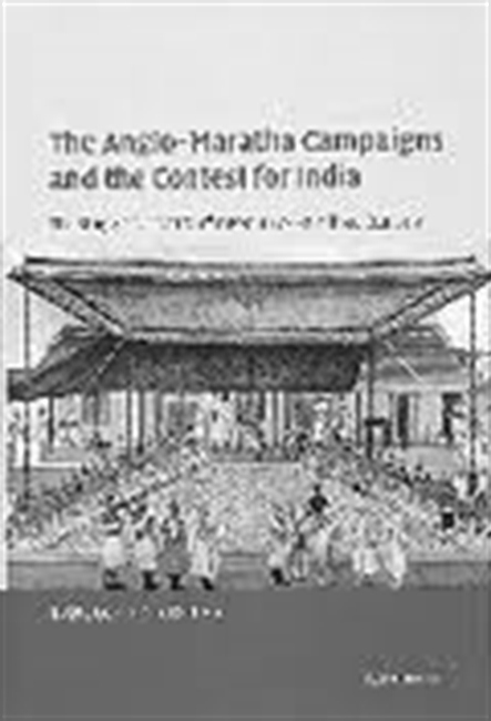 The Anglo -Maratha Campaigns And The Contest For India : The Struggle For Control of The South Asian Military Economy