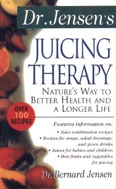 Dr. Jensens Juicing Therapy (Natures Way To Better Health & A Longer Life)