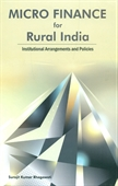 Micro Finance For Rural India : Institutional Arrangements And Policies
