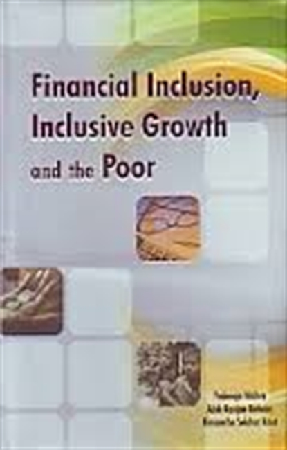 Financial Inclusion, Inclusive Growth And The Poor