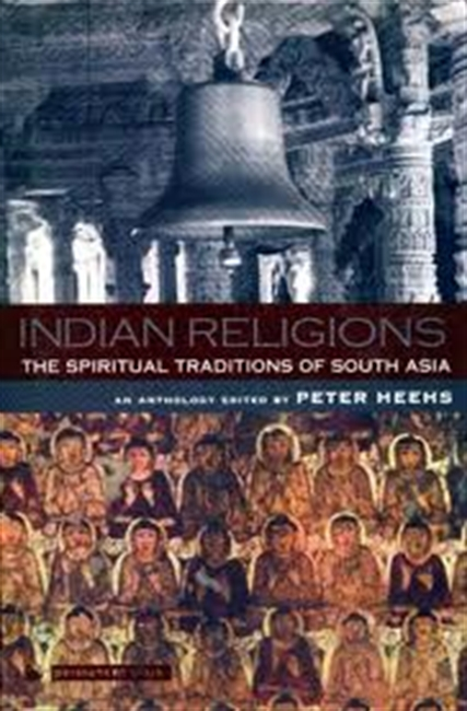 Indian Religions : The Spiritual Traditions of South Asia-An Anthology