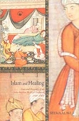 Islam And Healing : Loss And Recovery of An Indo-Muslim Medical Tradition 1600-1900