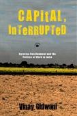 Capital Interrupted : Agrarian Development And The Politics of Work in India