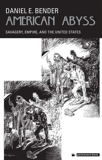American Abyss : Savagery, Empire, And The United States