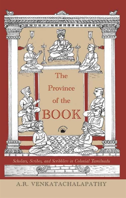 The Province of The Book : Scholars, Scribes, And Scribblers in Colonial Tamilnadu