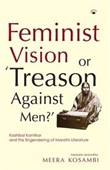 Feminist Vision or Treason Against Men? : Kashibai Kanitkar And The Engendering of Marathi Literature