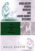 BANGLADESHI WOMEN WORKERS AND LABOUR MARKET DECISIONS: The Power to Choose