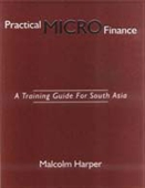 Practical Micro-Finance : A Training Guide for South Asia