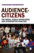 AUDIENCE?CITIZENS: The Media, Public Knowledge and Interpretive Practice