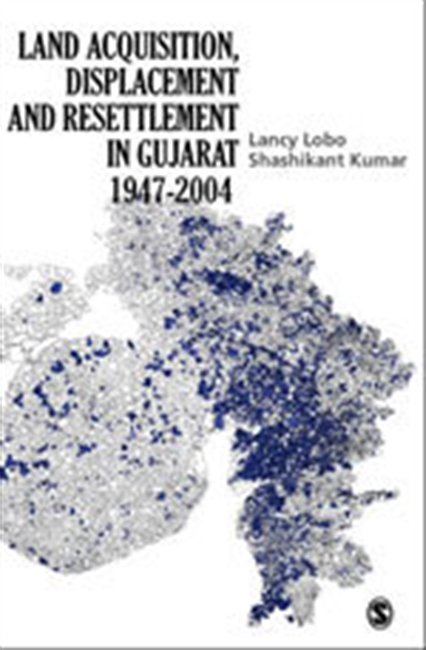 LAND ACQUISITION, DISPLACEMENT AND RESETTLEMENT IN GUJARAT: 1947?2004