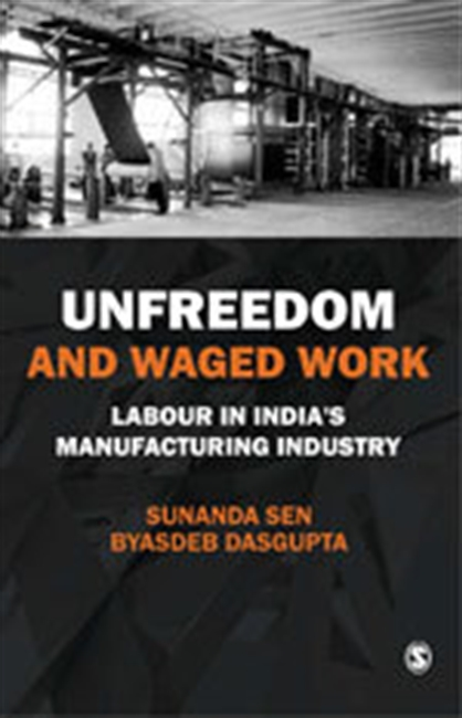 UNFREEDOM AND WAGED WORK: Labour in India?s Manufacturing Industry