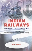 Indian Railways Financial Meltdown : A Study in Turnaround To White Paper And Beyond