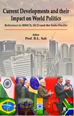 Current Developments and Their Impact on World Politics:Reference to BRICS, SCO and the Indo-Pacific
