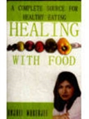 Healing With Food A Complete Source For Healthy Eating