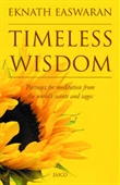 Timeless Wisdom : Passages For Meditation From The World's Saints And Sages