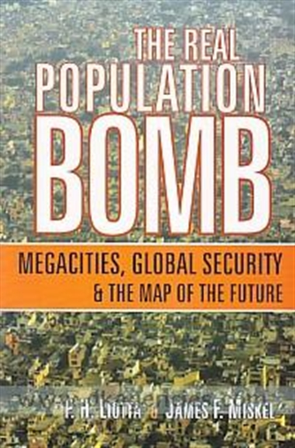 The Real Population Bomb : Megacities, Global Security & The Map of The Future