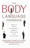 The Body Language Handbook : How To Read Everyone's Hidden Thoughts And Intentions
