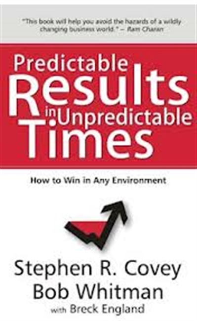 Predictable Results In Unpredictable Times : How To Win In Any Environment