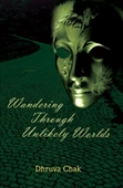 Wandering Through Unlikely Worlds