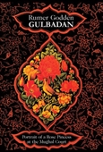 Gulbadan : Portrait Of A Rose Princess At The Mughal Court