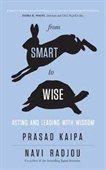 From Smart To Wise : Acting And Leading With Wisdom