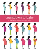 Countdown To Baby : A Day by Day Journal For Moms to Be