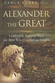 Alexander The Great : Leadership Lessons From The Man Who Created an Empire