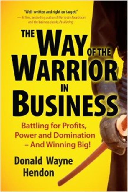 The Way of The Warriors in Business ; Battling For Profits Power And Domination & Winning Big!