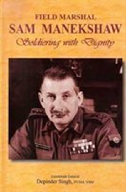 Field Marshal Sam Manekshaw: Soldiering With Dignity
