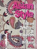 Asian Style : Indian Textiles & Fashion in Britain