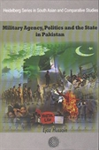 Military Agency, Politics And The State in Pakistan