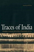 Traces of India : Photography, Architecture, And The Politics of Representation, 1850-1900