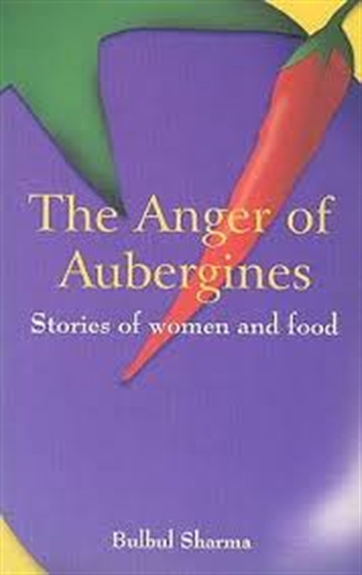 The Anger of Aubergines : Stories of Women And Food