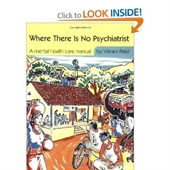 Where There is No Psychiatrist : A Mental Health Care Manual