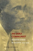 An Early Communist : Muzaffar Ahmed In Calcutta 1931-1929