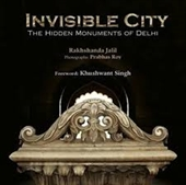 Invisible City : The Hidden Monuments of Delhi