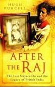 After The Raj : The Last Stayers-On And The Legacy Of British India